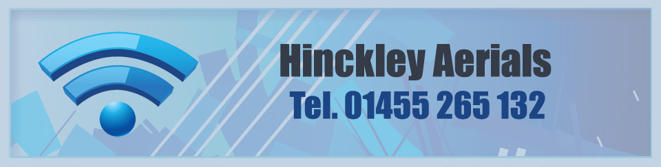 Hinckley Aerials - Specialists in Digital, TV, Satellite and Sky Aerials and Installation - Header image